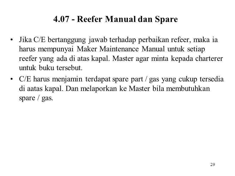 29 4.07 - Reefer Manual dan Spare •Jika C/E bertanggung jawab terhadap perbaikan refeer, maka ia harus mempunyai Maker Maintenance Manual untuk setiap