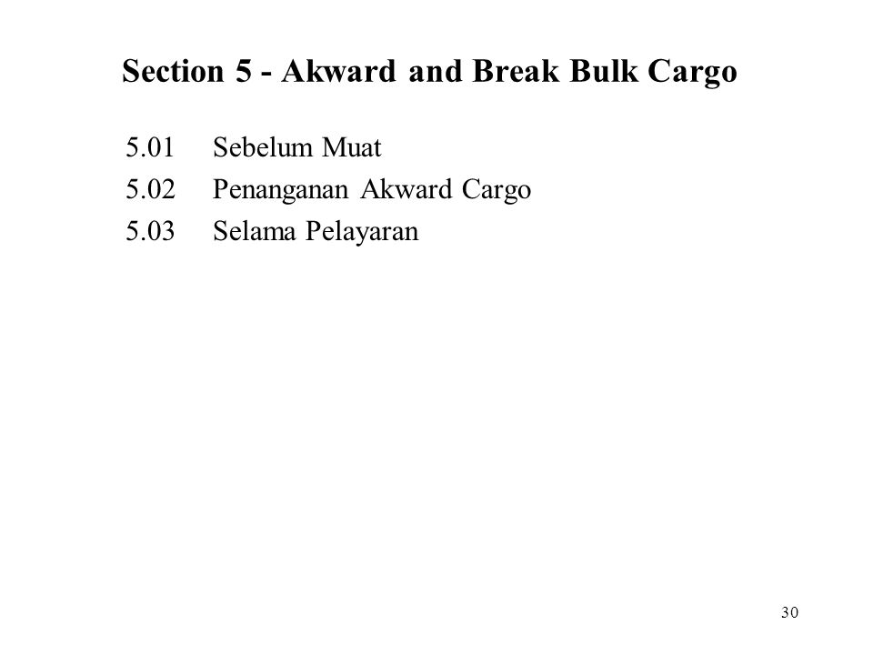 30 Section 5 - Akward and Break Bulk Cargo 5.01Sebelum Muat 5.02Penanganan Akward Cargo 5.03Selama Pelayaran