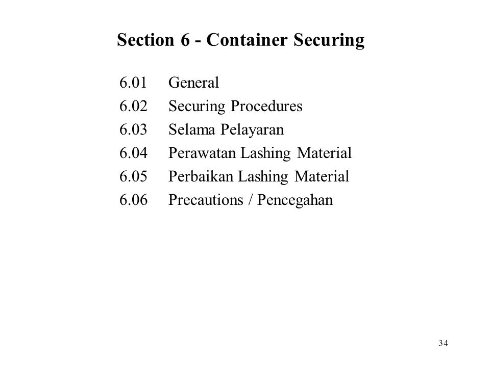 34 Section 6 - Container Securing 6.01General 6.02Securing Procedures 6.03Selama Pelayaran 6.04Perawatan Lashing Material 6.05Perbaikan Lashing Material 6.06Precautions / Pencegahan