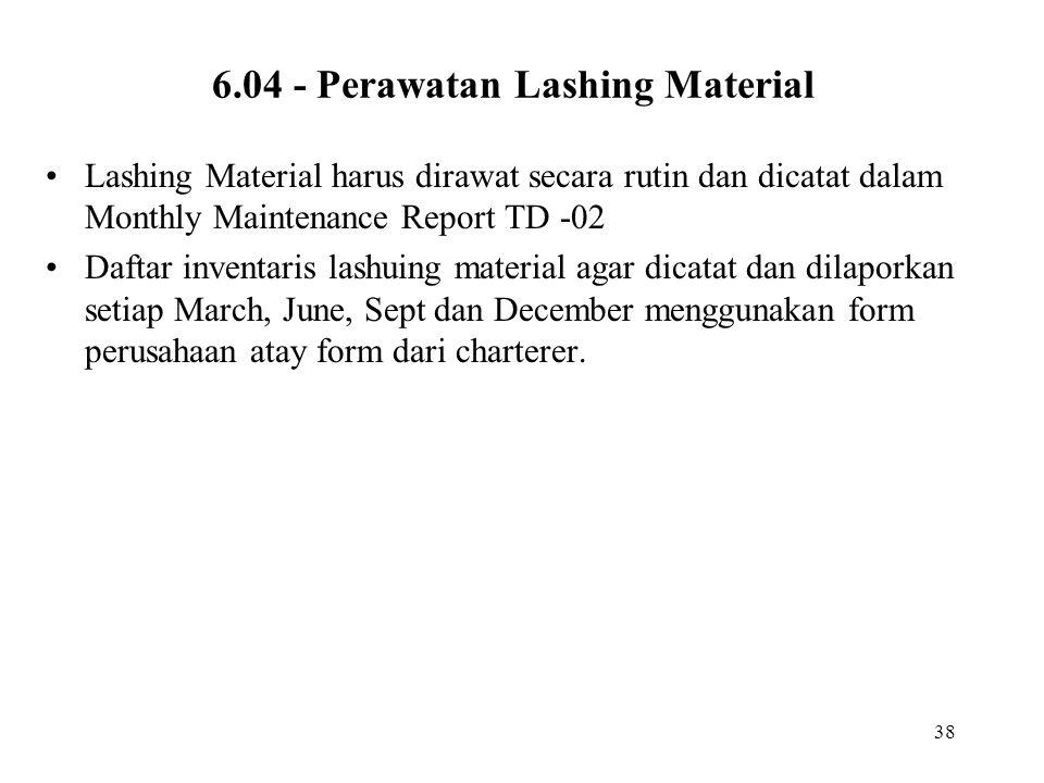 38 6.04 - Perawatan Lashing Material •Lashing Material harus dirawat secara rutin dan dicatat dalam Monthly Maintenance Report TD -02 •Daftar inventar