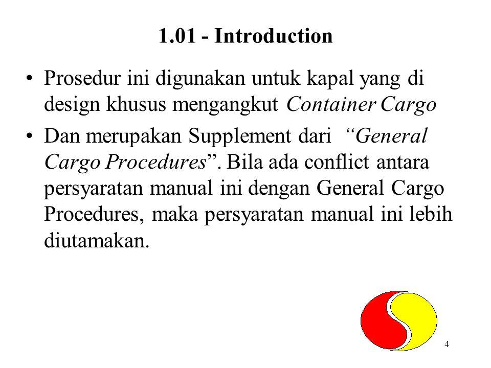 """4 1.01 - Introduction •Prosedur ini digunakan untuk kapal yang di design khusus mengangkut Container Cargo •Dan merupakan Supplement dari """"General Car"""