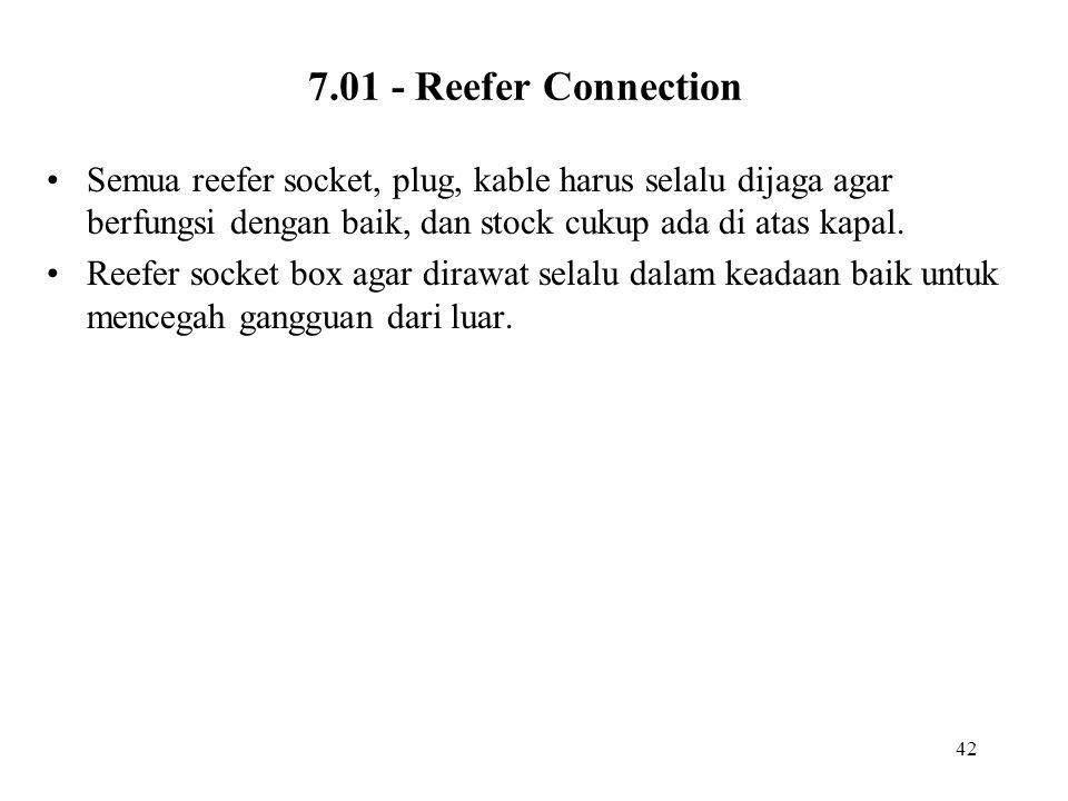 42 7.01 - Reefer Connection •Semua reefer socket, plug, kable harus selalu dijaga agar berfungsi dengan baik, dan stock cukup ada di atas kapal. •Reef