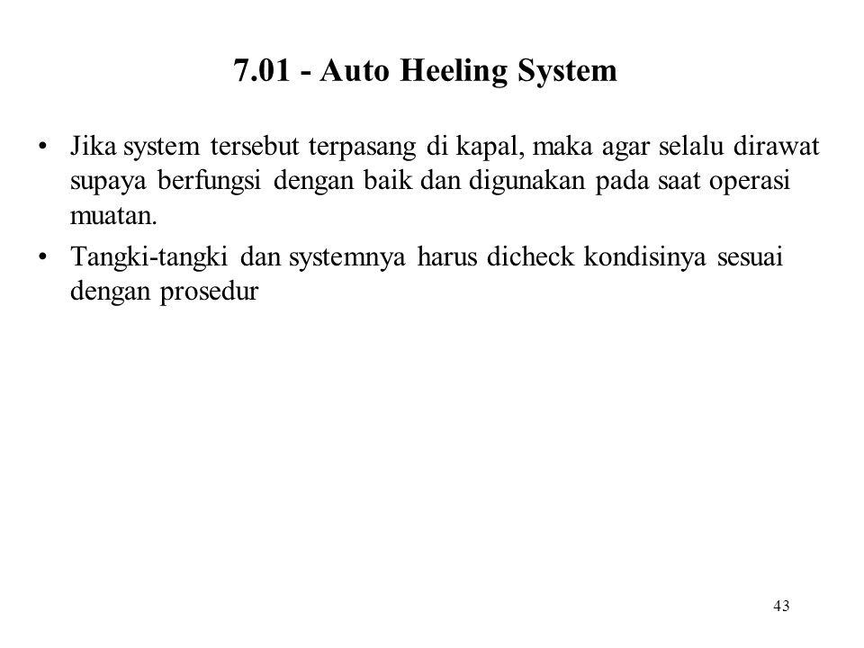 43 7.01 - Auto Heeling System •Jika system tersebut terpasang di kapal, maka agar selalu dirawat supaya berfungsi dengan baik dan digunakan pada saat