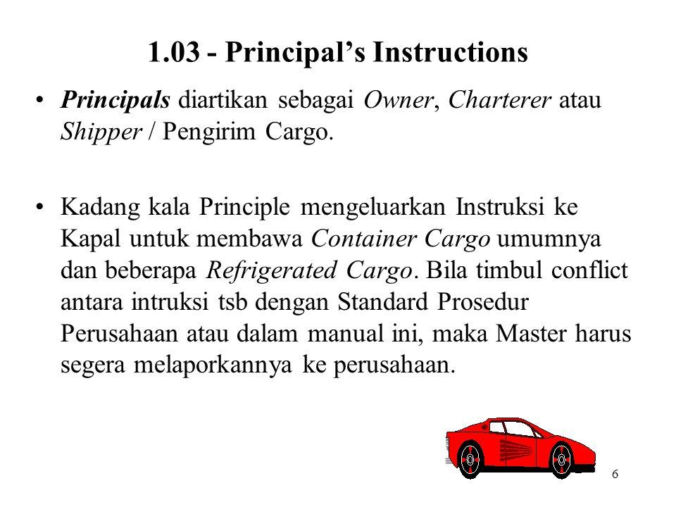 6 1.03 - Principal's Instructions •Principals diartikan sebagai Owner, Charterer atau Shipper / Pengirim Cargo. •Kadang kala Principle mengeluarkan In