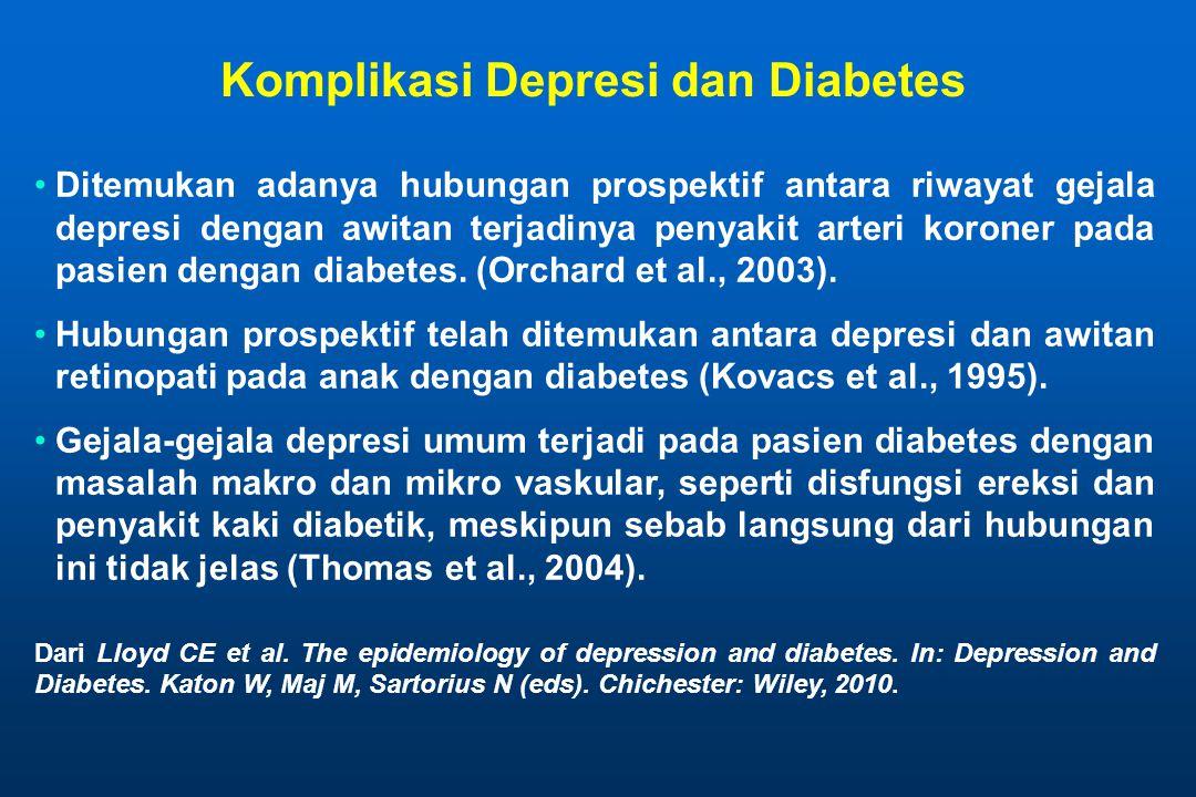 Komplikasi Depresi dan Diabetes •Ditemukan adanya hubungan prospektif antara riwayat gejala depresi dengan awitan terjadinya penyakit arteri koroner p