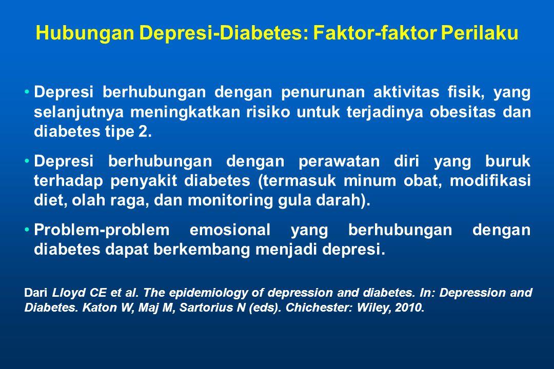 Hubungan Depresi-Diabetes: Faktor-faktor Perilaku •Depresi berhubungan dengan penurunan aktivitas fisik, yang selanjutnya meningkatkan risiko untuk te