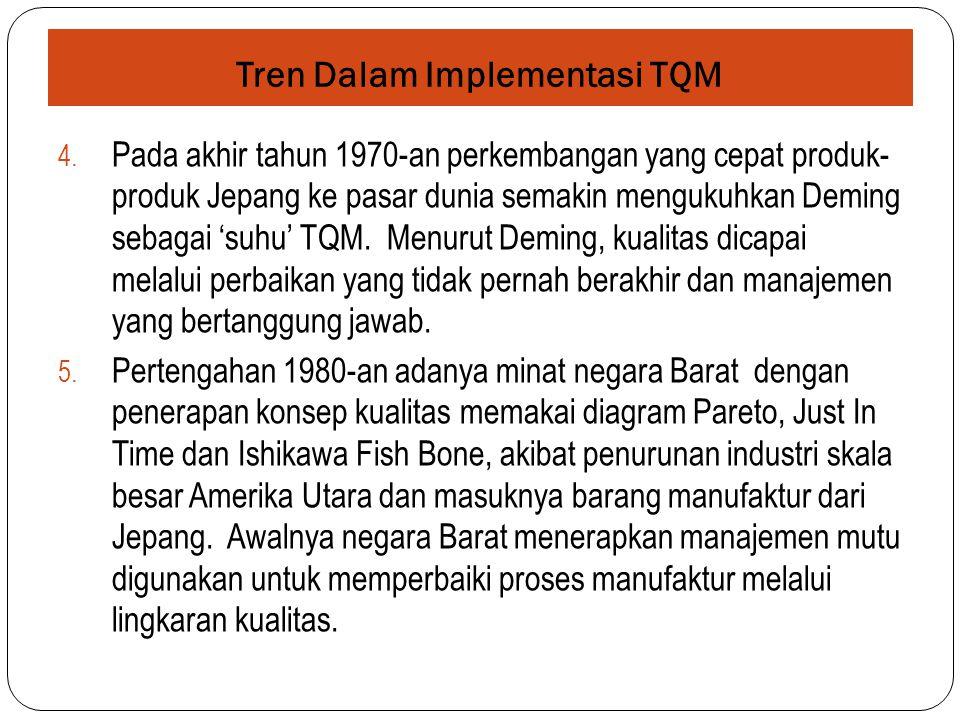 Tren Dalam Implementasi TQM 4. Pada akhir tahun 1970-an perkembangan yang cepat produk- produk Jepang ke pasar dunia semakin mengukuhkan Deming sebaga