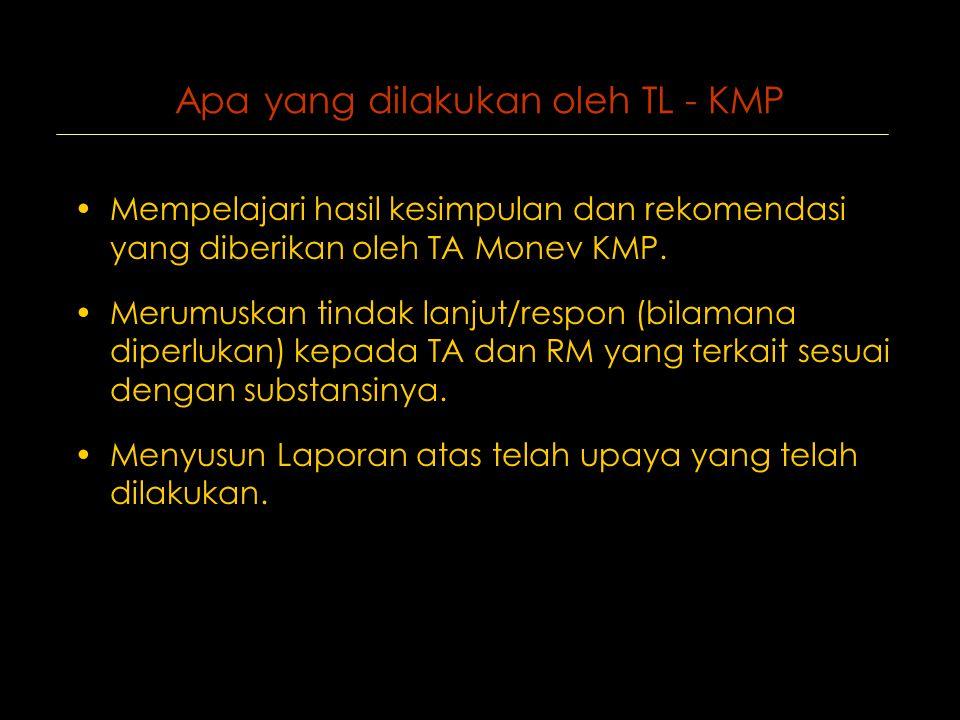 Apa yang dilakukan oleh TL - KMP •Mempelajari hasil kesimpulan dan rekomendasi yang diberikan oleh TA Monev KMP.