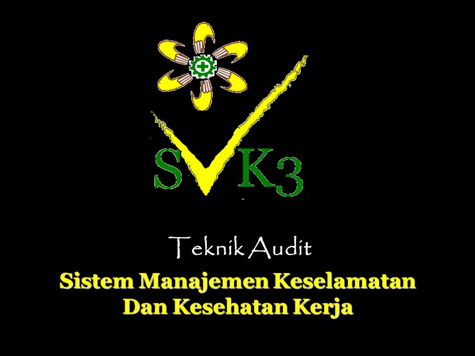 Sistem Manajemen Keselamatan Dan Kesehatan Kerja Teknik Audit