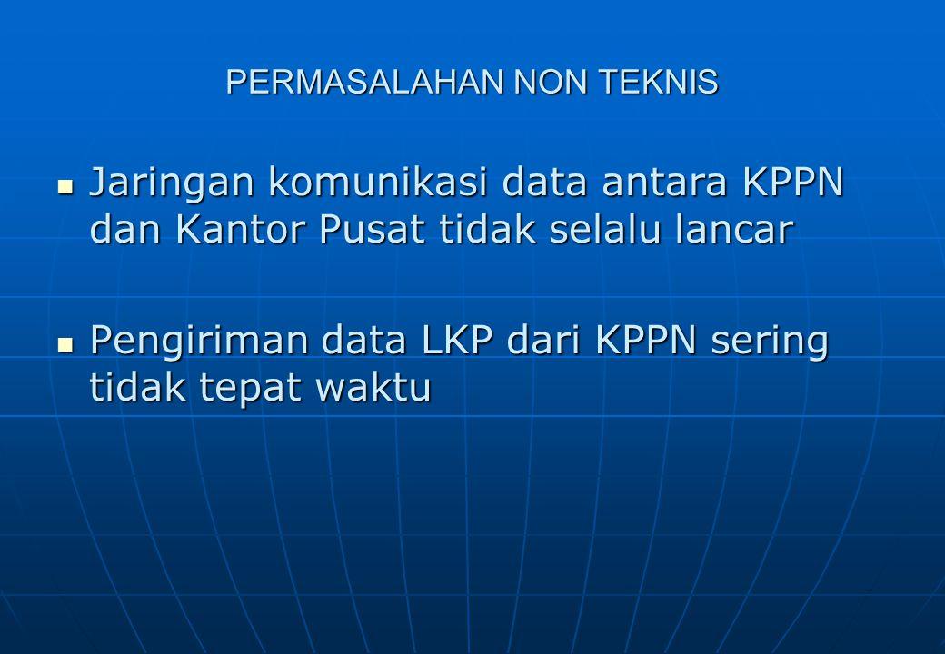 PERMASALAHAN NON TEKNIS  Jaringan komunikasi data antara KPPN dan Kantor Pusat tidak selalu lancar  Pengiriman data LKP dari KPPN sering tidak tepat