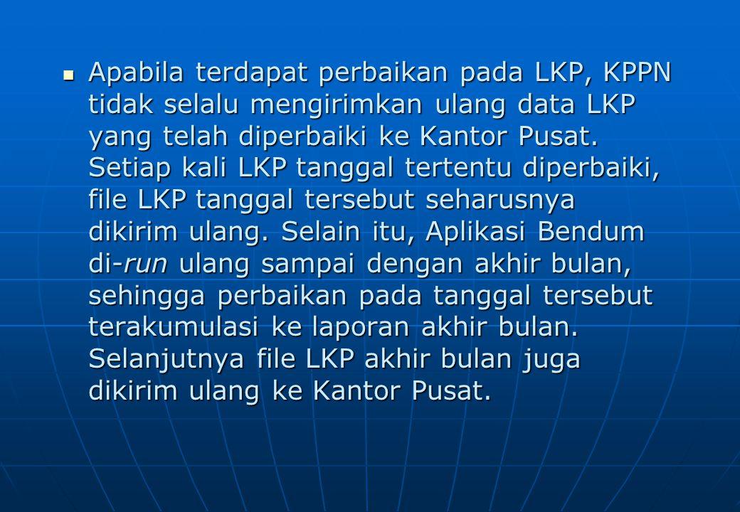  Apabila terdapat perbaikan pada LKP, KPPN tidak selalu mengirimkan ulang data LKP yang telah diperbaiki ke Kantor Pusat. Setiap kali LKP tanggal ter
