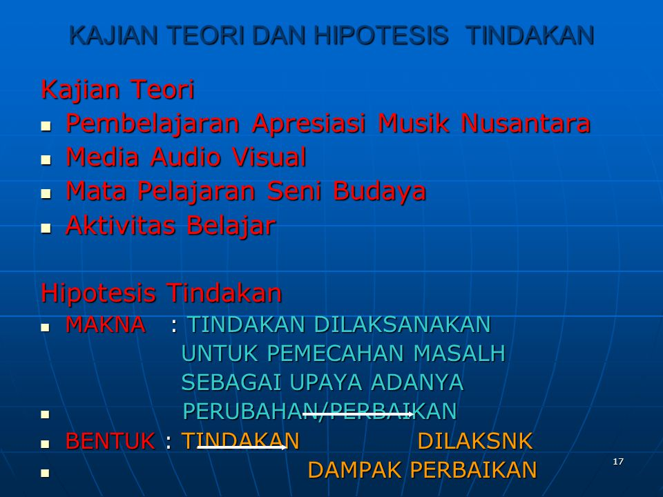 17 KAJIAN TEORI DAN HIPOTESIS TINDAKAN Kajian Teori  Pembelajaran Apresiasi Musik Nusantara  Media Audio Visual  Mata Pelajaran Seni Budaya  Aktiv