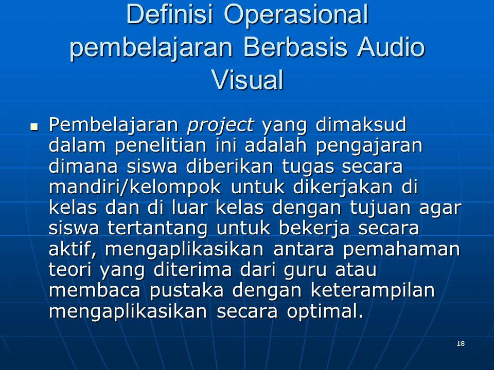 18 Definisi Operasional pembelajaran Berbasis Audio Visual  Pembelajaran project yang dimaksud dalam penelitian ini adalah pengajaran dimana siswa di