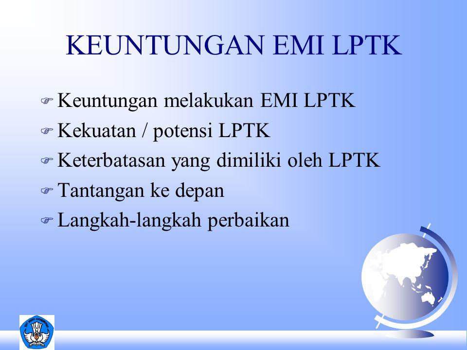 KEUNTUNGAN EMI LPTK F Keuntungan melakukan EMI LPTK F Kekuatan / potensi LPTK F Keterbatasan yang dimiliki oleh LPTK F Tantangan ke depan F Langkah-langkah perbaikan