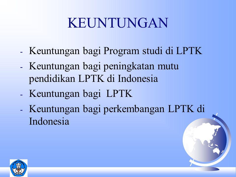 KEUNTUNGAN - Keuntungan bagi Program studi di LPTK - Keuntungan bagi peningkatan mutu pendidikan LPTK di Indonesia - Keuntungan bagi LPTK - Keuntungan bagi perkembangan LPTK di Indonesia