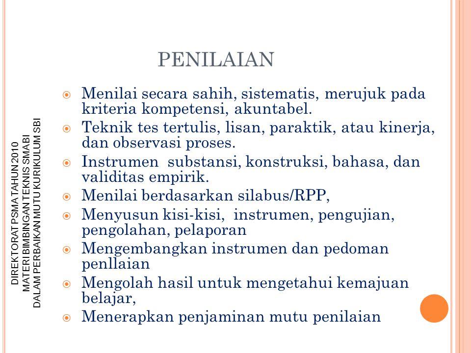 DIREKTORAT PSMA TAHUN 2010 MATERI BIMBINGAN TEKNIS SMA BI DALAM PERBAIKAN MUTU KURIKULUM SBI PENILAIAN  Menilai secara sahih, sistematis, merujuk pada kriteria kompetensi, akuntabel.