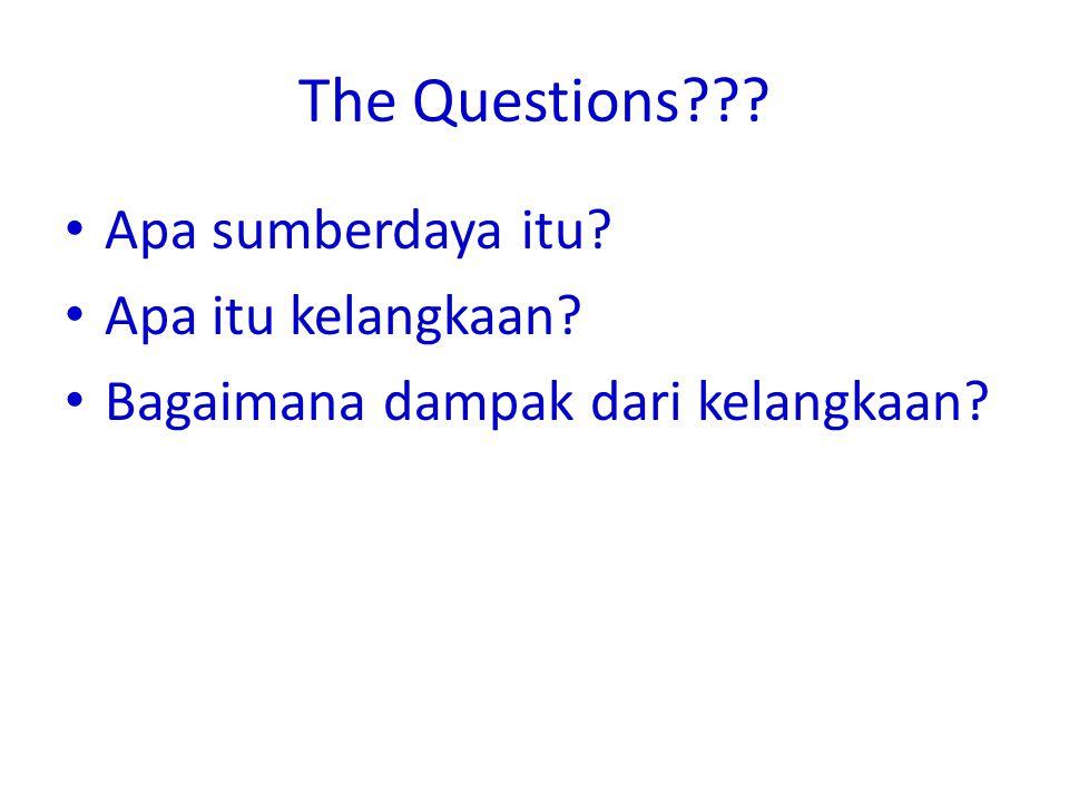 The Questions??? • Apa sumberdaya itu? • Apa itu kelangkaan? • Bagaimana dampak dari kelangkaan?