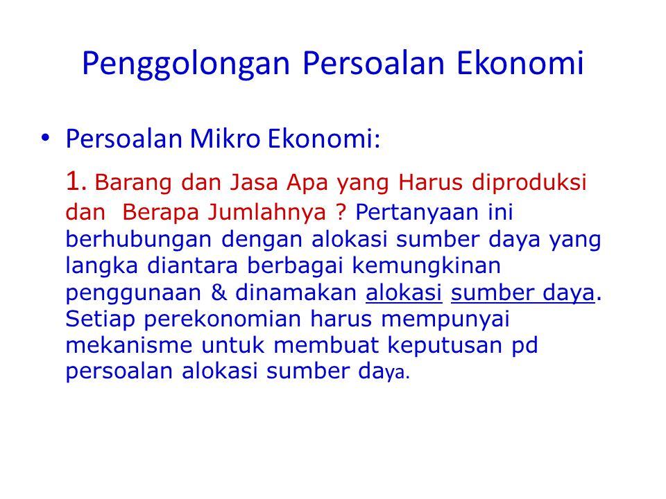Penggolongan Persoalan Ekonomi • Persoalan Mikro Ekonomi: 1.