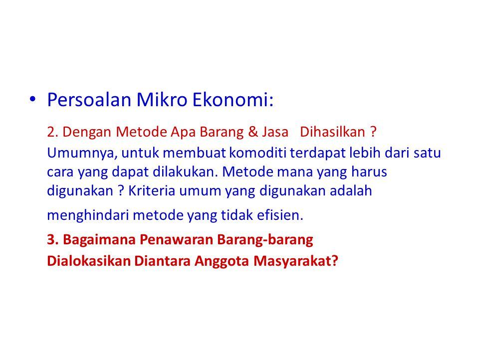 • Persoalan Mikro Ekonomi: 2.Dengan Metode Apa Barang & Jasa Dihasilkan .