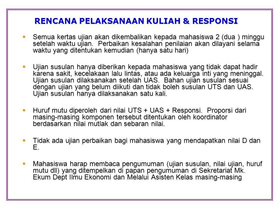 RENCANA PELAKSANAAN KULIAH & RESPONSI  Semua kertas ujian akan dikembalikan kepada mahasiswa 2 (dua ) minggu setelah waktu ujian.
