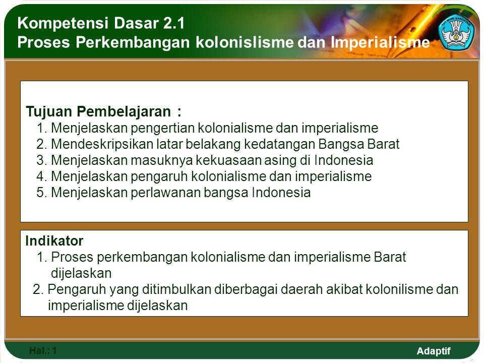 Adaptif Kompetensi Dasar 2.1 Proses Perkembangan kolonislisme dan Imperialisme Hal.: 1 Tujuan Pembelajaran : 1.