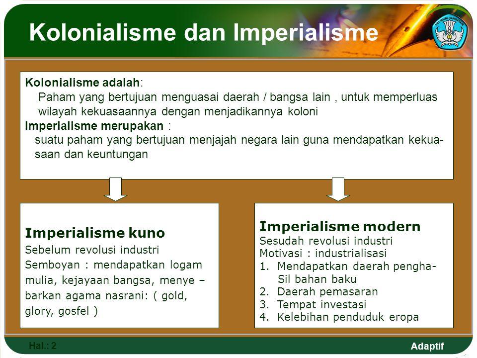 Adaptif Kolonialisme dan Imperialisme Hal.: 2 Kolonialisme adalah: Paham yang bertujuan menguasai daerah / bangsa lain, untuk memperluas wilayah kekua