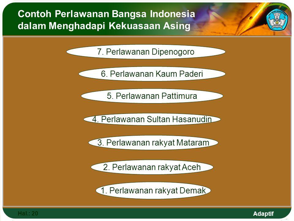 Adaptif Contoh Perlawanan Bangsa Indonesia dalam Menghadapi Kekuasaan Asing Hal.: 20 7. Perlawanan Dipenogoro 6. Perlawanan Kaum Paderi 5. Perlawanan
