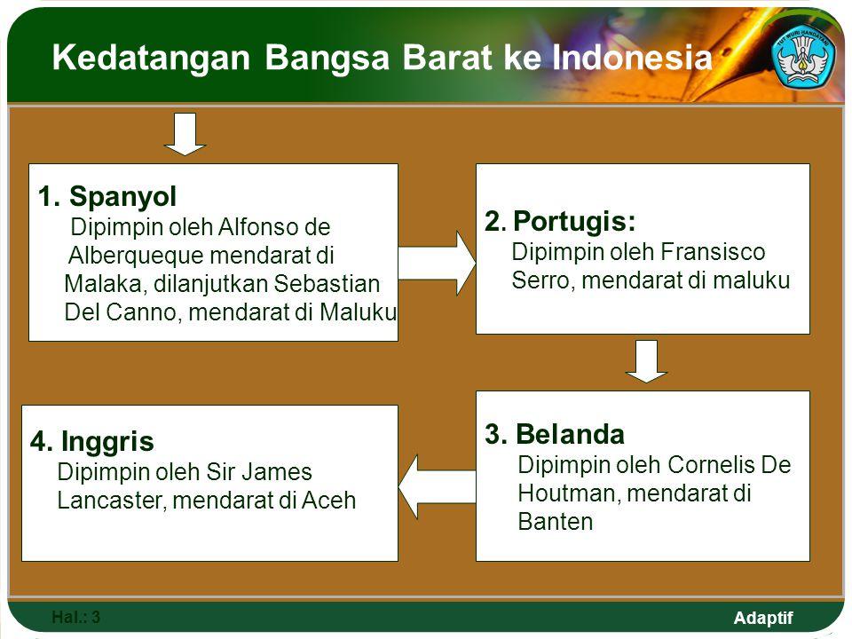 Adaptif Kedatangan Bangsa Barat ke Indonesia Hal.: 3 1.Spanyol Dipimpin oleh Alfonso de Alberqueque mendarat di Malaka, dilanjutkan Sebastian Del Canno, mendarat di Maluku 2.