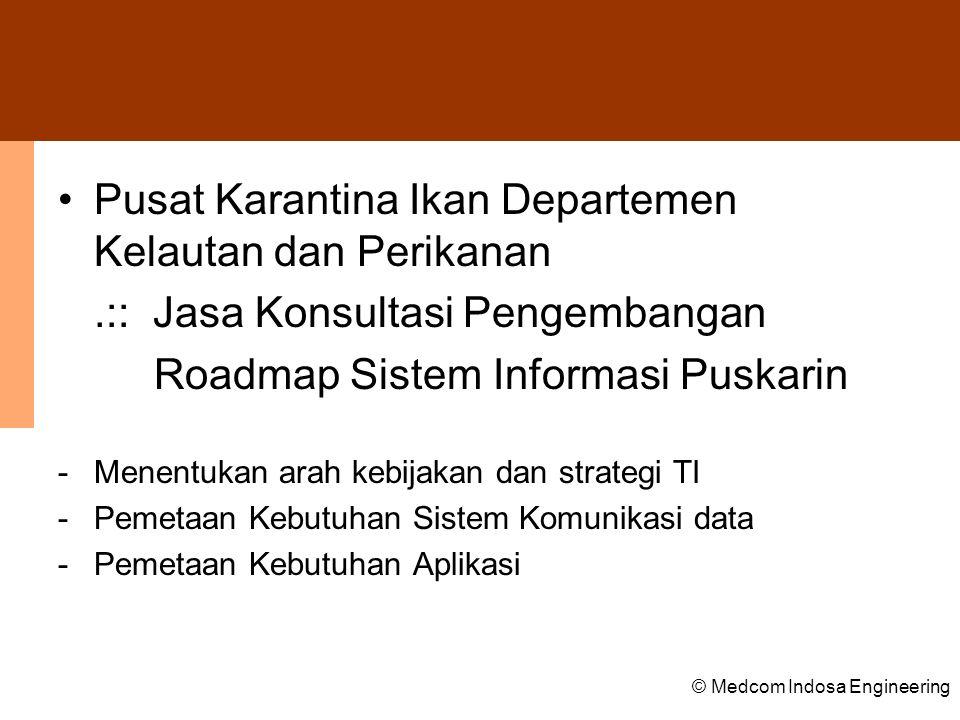 © Medcom Indosa Engineering •PERUM BULOG.:: Pengadaan Sarana Telekomunikasi dan Informasi Logistik Roadmap Sistem Informasi Puskarin -Pengadaan Sarana Teknologi Informasi -Pengadaan Sarana Gedung -Pengembangan Rencana Induk Teknologi Informasi