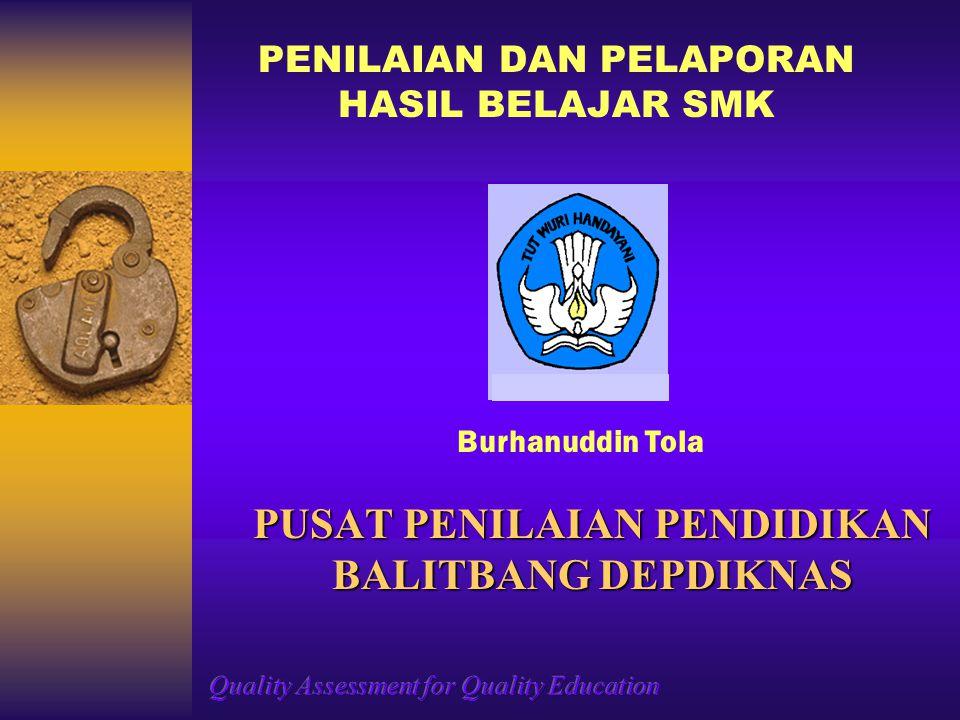 PUSAT PENILAIAN PENDIDIKAN BALITBANG DEPDIKNAS PENILAIAN DAN PELAPORAN HASIL BELAJAR SMK Burhanuddin Tola
