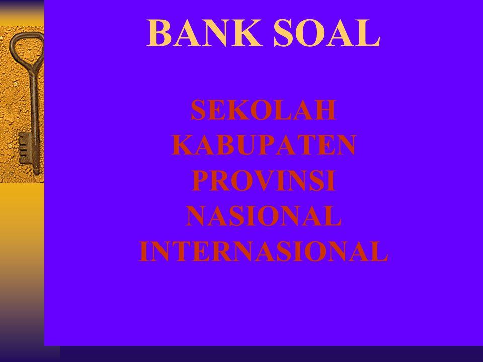BANK SOAL SEKOLAH KABUPATEN PROVINSI NASIONAL INTERNASIONAL