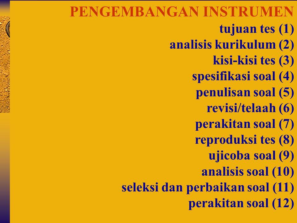 PENGEMBANGAN INSTRUMEN tujuan tes (1) analisis kurikulum (2) kisi-kisi tes (3) spesifikasi soal (4) penulisan soal (5) revisi/telaah (6) perakitan soa