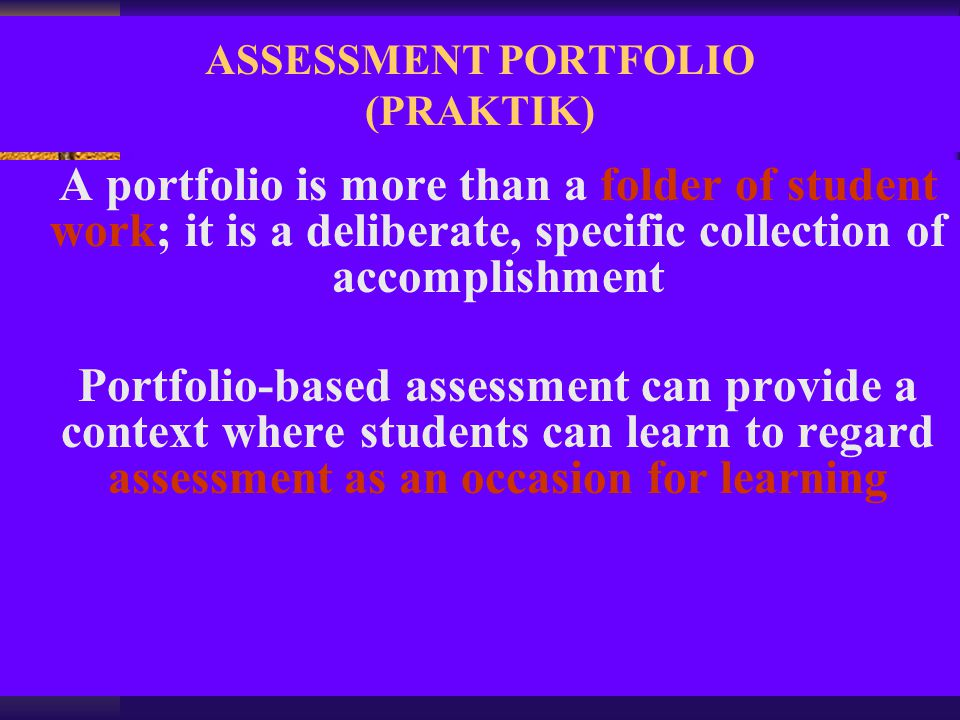 ASSESSMENT PORTFOLIO (PRAKTIK) A portfolio is more than a folder of student work; it is a deliberate, specific collection of accomplishment Portfolio-