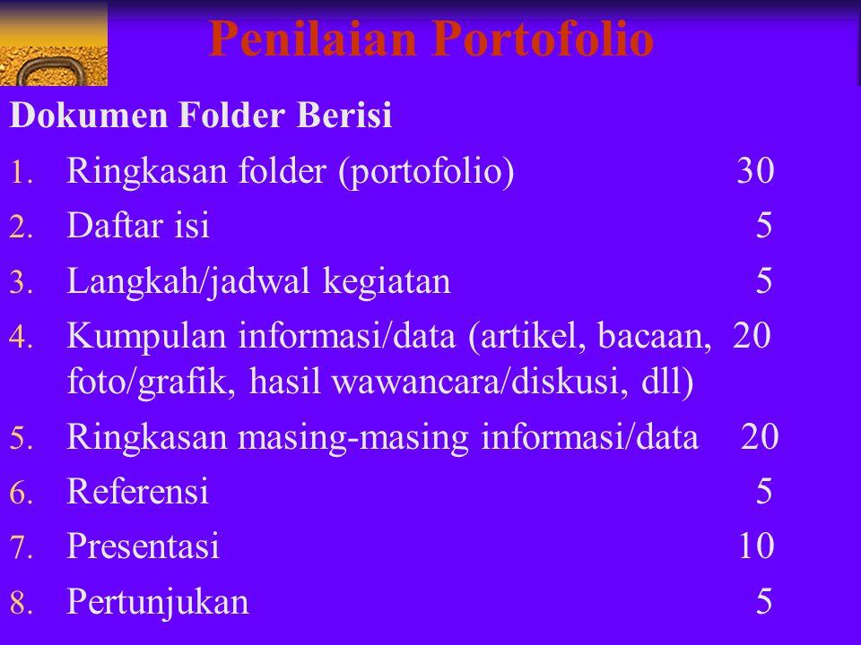 Penilaian Portofolio Dokumen Folder Berisi 1. Ringkasan folder (portofolio) 30 2. Daftar isi 5 3. Langkah/jadwal kegiatan 5 4. Kumpulan informasi/data
