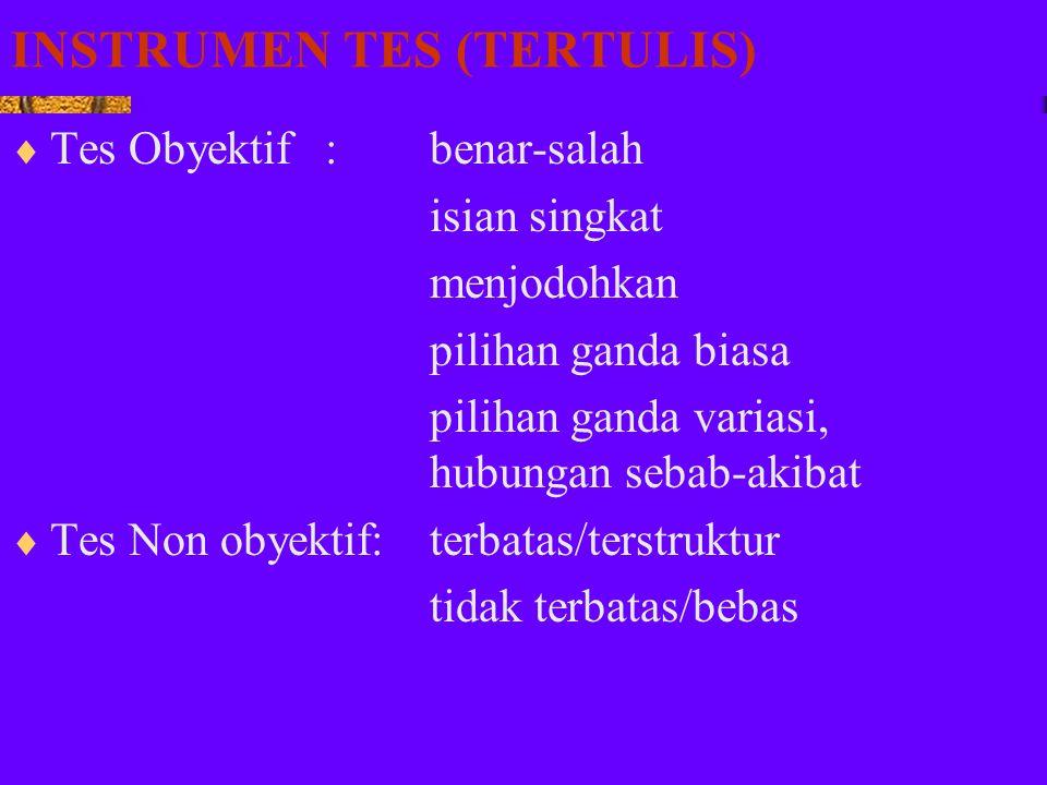 INSTRUMEN TES (TERTULIS)  Tes Obyektif: benar-salah isian singkat menjodohkan pilihan ganda biasa pilihan ganda variasi, hubungan sebab-akibat  Tes