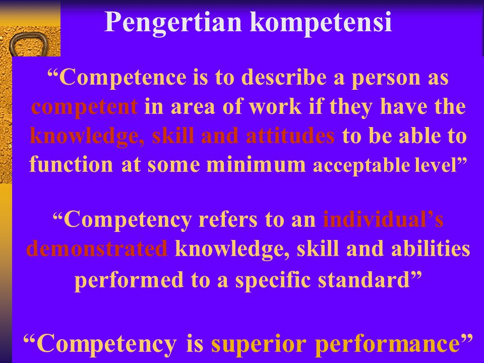 """Competence is to describe a person as competent in area of work if they have the knowledge, skill and attitudes to be able to function at some minimu"