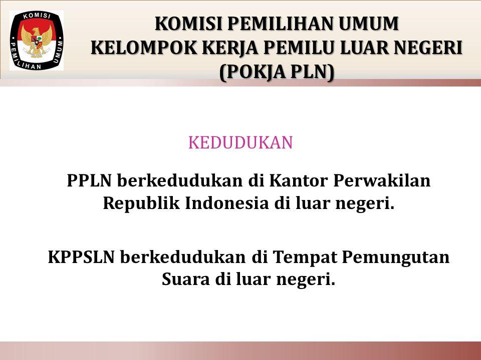 KEDUDUKAN KOMISI PEMILIHAN UMUM KELOMPOK KERJA PEMILU LUAR NEGERI (POKJA PLN) PPLN berkedudukan di Kantor Perwakilan Republik Indonesia di luar negeri.