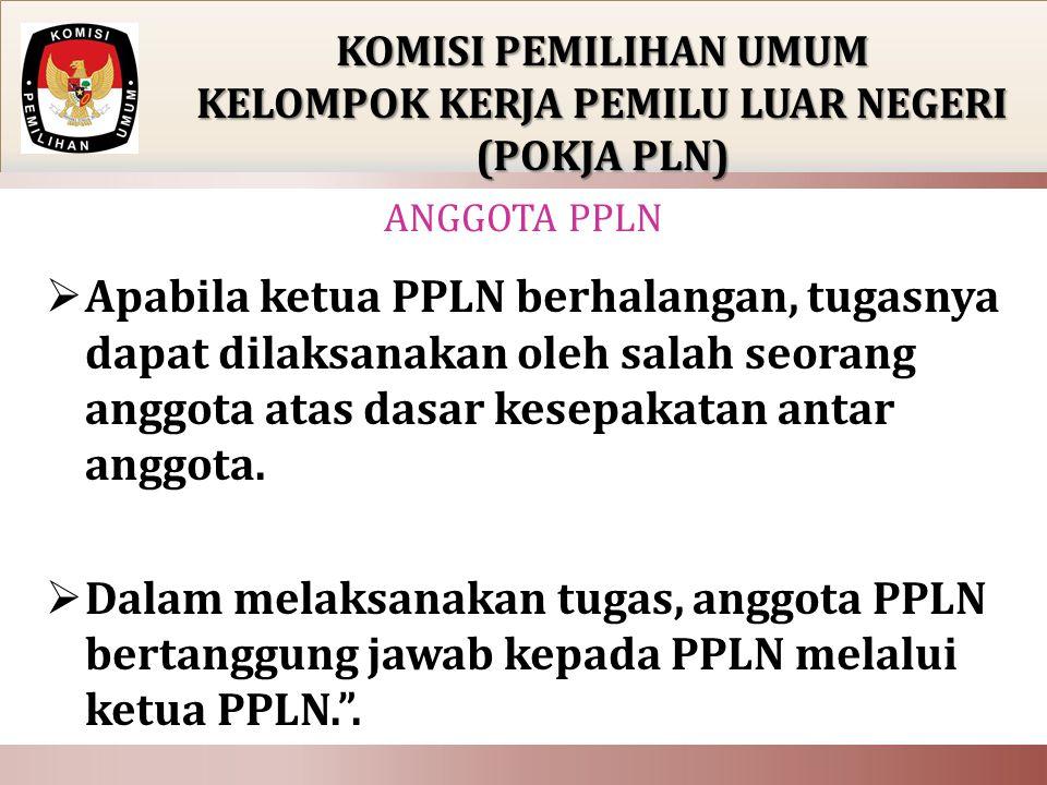  Apabila ketua PPLN berhalangan, tugasnya dapat dilaksanakan oleh salah seorang anggota atas dasar kesepakatan antar anggota.