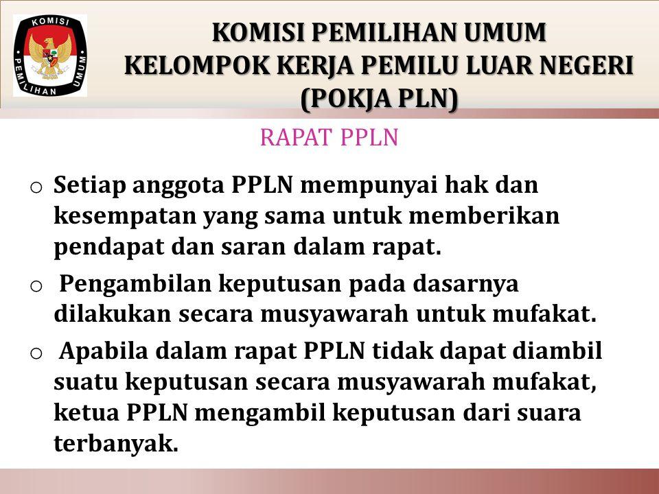 o Setiap anggota PPLN mempunyai hak dan kesempatan yang sama untuk memberikan pendapat dan saran dalam rapat.