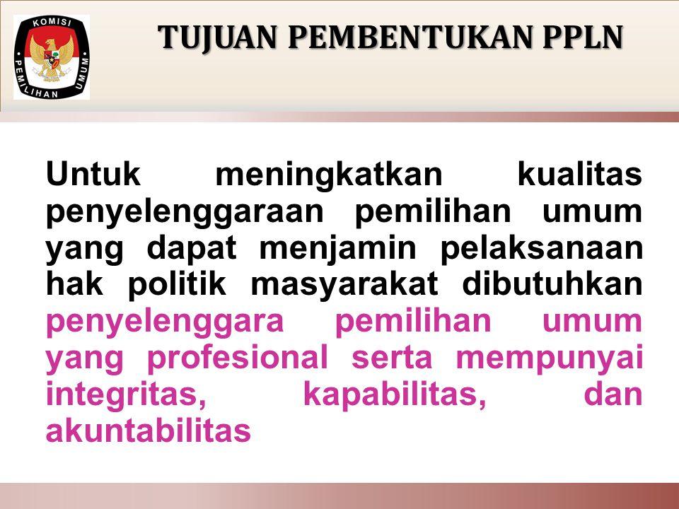 KOMISI PEMILIHAN UMUM KELOMPOK KERJA PEMILU LUAR NEGERI (POKJA PLN) Panitia Pemilihan Luar Negeri (PPLN) adalah Panitia yang dibentuk oleh KPU untuk melaksanakan Pemilu di luar negeri.