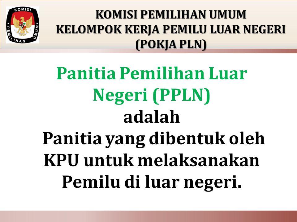  memimpin kegiatan PPLN;  mengundang anggota untuk mengadakan rapat PPLN;  mengawasi kegiatan KPPSLN  mengadakan koordinasi dengan pihak yang dipandang perlu untuk kelancaran pelaksanaan tugas;  melaporkan hasil pendaftaran pemilih dan jumlah penduduk kepada KPU;  melaporkan hasil kegiatan penghitungan suara sementara secara berkala kepada KPU;  menandatangani berita acara dan sertifikat rekapitulasi penghitungan suara bersama-sama sekurang-kurangnya 2 (dua) orang anggota PPLN; KOMISI PEMILIHAN UMUM KELOMPOK KERJA PEMILU LUAR NEGERI (POKJA PLN) TUGAS KETUA PPLN