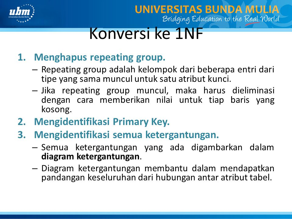 Konversi ke 1NF 1.Menghapus repeating group.