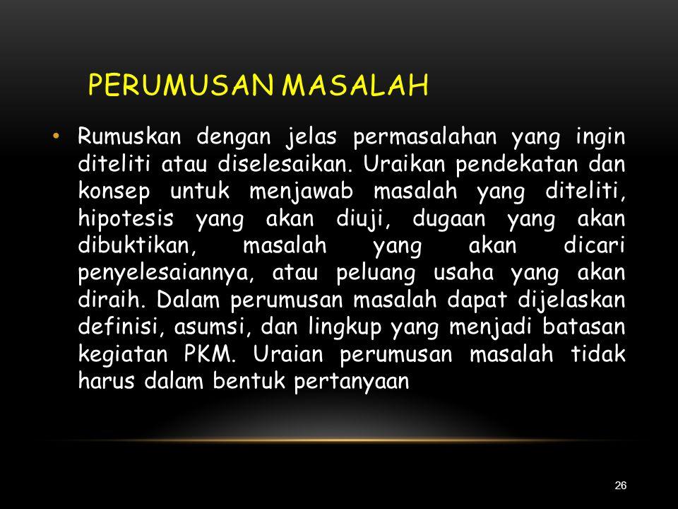 LATAR BELAKANG MASALAH (2) 25 • Untuk PKM-P dan PKM-T, dengan merujuk dari berbagai sumber pustaka, pandangan singkat dari para penulis/peneliti lain