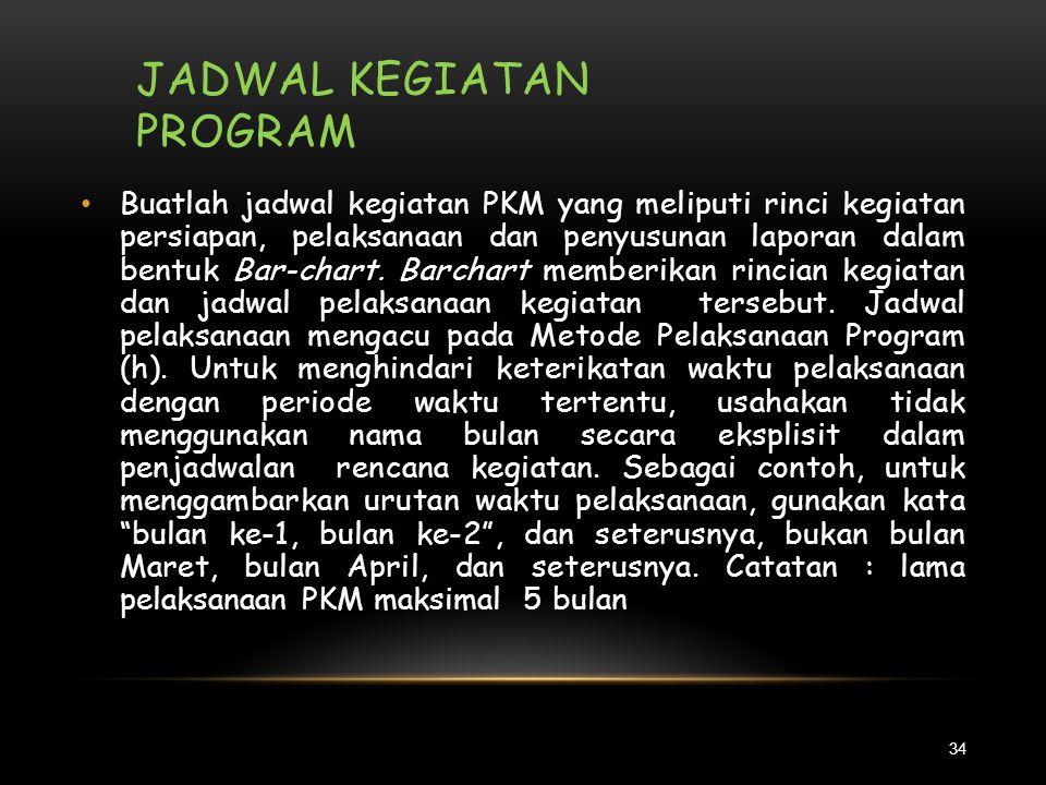 METODE PELAKSANAAN (2) 33 • Untuk semua proposal PKM yang didanai wajib mencantumkan Indikator Keberhasilan Jangka Pendek (IKJP) dan membuat LogBook (