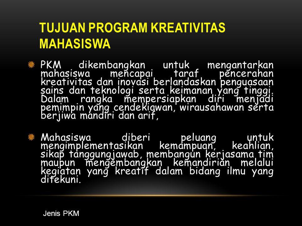TUJUAN PROGRAM KREATIVITAS MAHASISWA PKM dikembangkan untuk mengantarkan mahasiswa mencapai taraf pencerahan kreativitas dan inovasi berlandaskan penguasaan sains dan teknologi serta keimanan yang tinggi.
