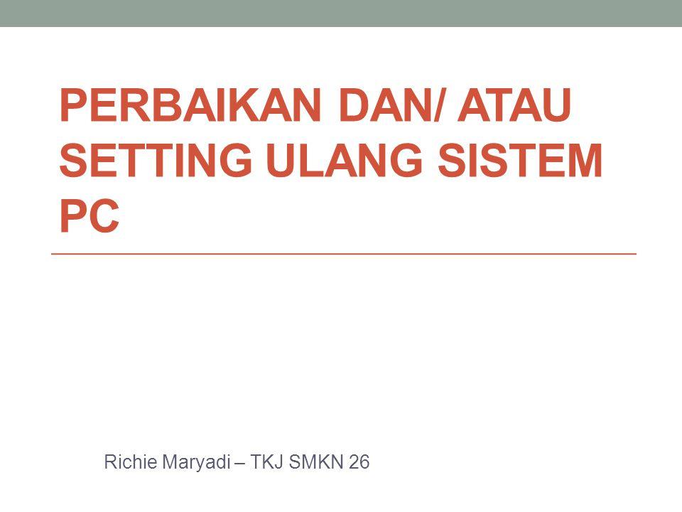 Mata Pelajaran : Perbaikan dan/atau setting ulang sistem PC Kelas/Semester : X/2 Standar Kompetensi : Melakukan perbaikan dan/ atau setting ulang sistem PC Alokasi Waktu : 26 x 45 Menit