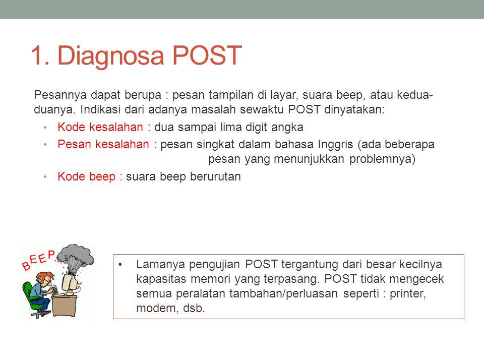 1. Diagnosa POST Pesannya dapat berupa : pesan tampilan di layar, suara beep, atau kedua- duanya. Indikasi dari adanya masalah sewaktu POST dinyatakan