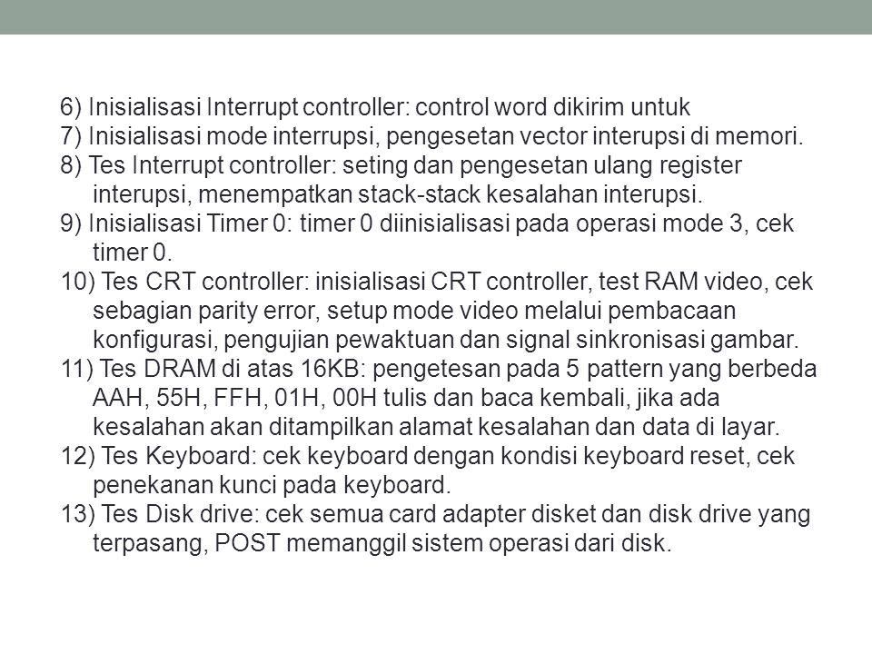 6) Inisialisasi Interrupt controller: control word dikirim untuk 7) Inisialisasi mode interrupsi, pengesetan vector interupsi di memori. 8) Tes Interr