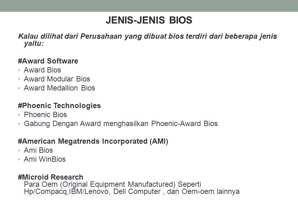 JENIS-JENIS BIOS Kalau dilihat dari Perusahaan yang dibuat bios terdiri dari beberapa jenis yaitu: #Award Software • Award Bios • Award Modular Bios •