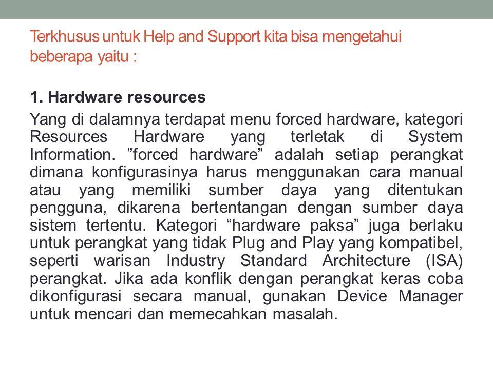 Terkhusus untuk Help and Support kita bisa mengetahui beberapa yaitu : 1. Hardware resources Yang di dalamnya terdapat menu forced hardware, kategori